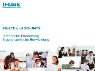 4G-LTE  und  3G-UMTS Historische Einordnung &  geographische Entwicklung