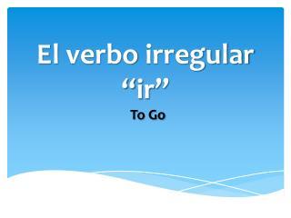 """El  verbo  irregular """" ir """""""