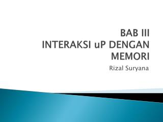 BAB III INTERAKSI  uP  DENGAN MEMORI