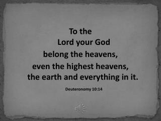 To the  Lord your God  belong the heavens,