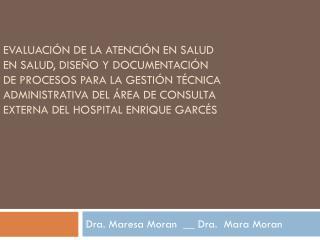 Dra. Maresa Moran  __ Dra.  Mara Moran
