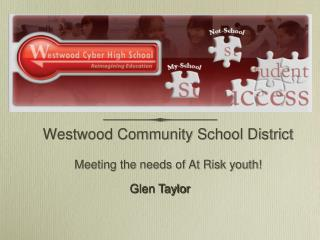 Westwood Community School District Meeting the needs of At Risk youth!
