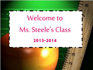 Welcome to  Ms. Steele's Class 2013-2014