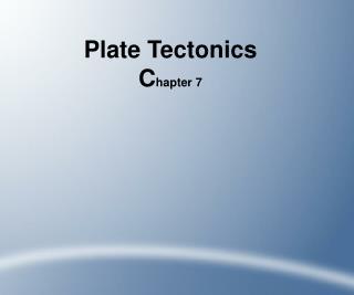 Plate Tectonics C hapter 7