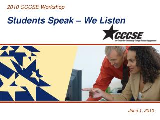 2010 CCCSE  Workshop Students Speak – We Listen