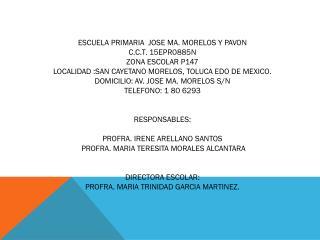 ESCUELA PRIMARIA  JOSE MA. MORELOS Y PAVON C.C.T. 15EPR0885N ZONA ESCOLAR P147