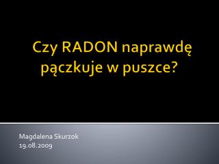 Czy RADON naprawdę pączkuje w puszce?