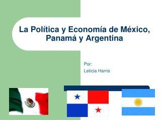 La Pol tica y Econom a de M xico, Panam  y Argentina