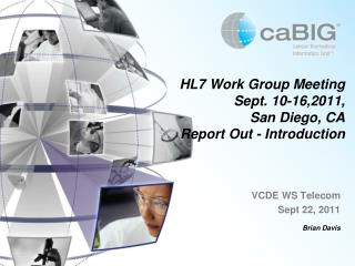 HL7 Work Group Meeting Sept. 10-16,2011,  San Diego, CA Report Out - Introduction