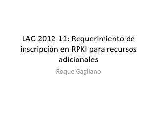 LAC-2012- 11:  Requerimiento  de  inscripción  en RPKI  para recursos adicionales