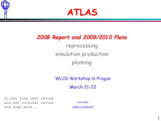 ATLAS 2008 Report and 2009/2010 Plans reprocessing simulation production planning