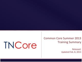 Common Core Summer 2013  Training Summary Released:  Updated Feb. 8 ,  2013