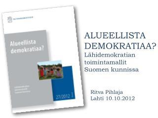 ALUEELLISTA DEMOKRATIAA? Lähidemokratian toimintamallit  Suomen kunnissa Ritva Pihlaja