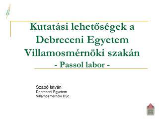 Kutatási lehetőségek a Debreceni Egyetem Villamosmérnöki  szakán -  Passol  labor -