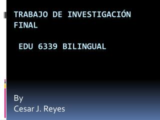 TRABAJO DE Investigaci�n final  EDU  6339 Bilingual