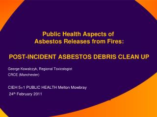 Public Health Aspects of  Asbestos Releases from Fires:   POST-INCIDENT ASBESTOS DEBRIS CLEAN UP