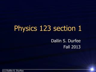 Physics 123 section 1