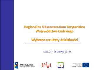 Regionalne  Obserwatorium  Terytorialne Województwa Łódzkiego Wybrane  rezultaty  działalności