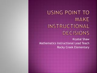 Using Point to Make Instructional Decisions