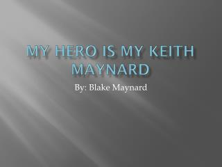My Hero is my Keith Maynard