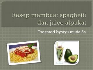 Resep membuat spaghetti dan juice alpukat
