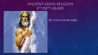 Ancient Greek Religion 9 th /10 th  Grade