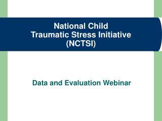 National Child  Traumatic Stress Initiative NCTSI