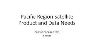 Pacific Region Satellite Product and Data Needs