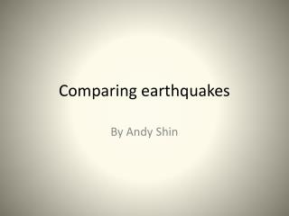 Comparing earthquakes