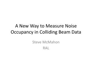 A New Way to Measure Noise Occupancy in Colliding Beam Data