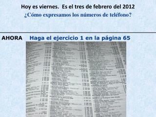 Hoy  es viernes.   Es  el  tres de  febrero  del  2012