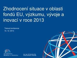 Zhodnocení situace v oblasti fondů EU, výzkumu, vývoje a inovací v roce 2013