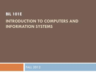 BIL 101E  Introduction to Computers and Information Systems