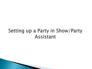 Setting up a Party in Show/Party Assistant