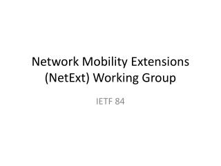 Network Mobility Extensions ( NetExt ) Working Group