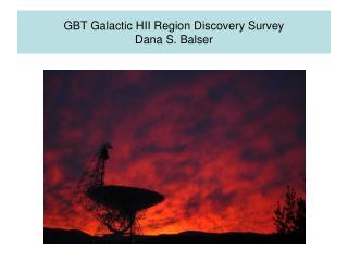 GBT Galactic HII Region Discovery Survey Dana S.  Balser