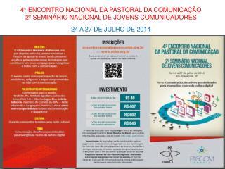 4° ENCONTRO NACIONAL DA PASTORAL DA COMUNICAÇÃO 2º SEMINÁRIO NACIONAL DE JOVENS COMUNICADORES
