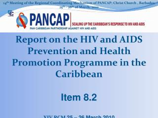 14 th  Meeting  of the  Regional Coordinating  Mechanism of  PANCAP; Christ Church , Barbados