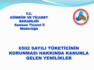 T.C.  GÜMRÜK VE TİCARET BAKANLIĞI Samsun Ticaret İl Müdürlüğü