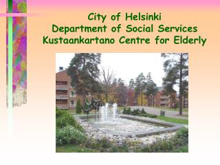 City of Helsinki Department of Social Services Kustaankartano Centre for Elderly