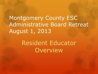 Montgomery County ESC Administrative Board Retreat August 1, 2013