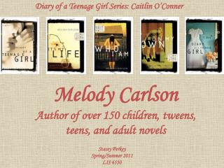 Melody Carlson Author of over 150 children,  tweens , teens, and adult novels