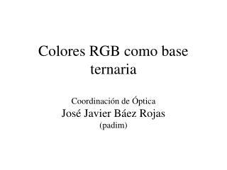 Colores RGB como base ternaria