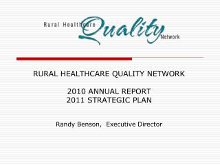 RURAL HEALTHCARE QUALITY NETWORK 2010 ANNUAL REPORT 2011 STRATEGIC PLAN