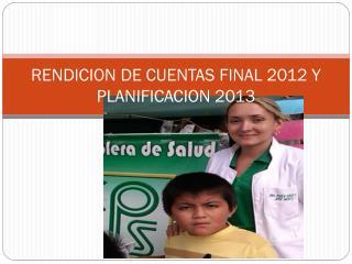 RENDICION DE CUENTAS FINAL 2012 Y PLANIFICACION 2013