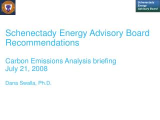 Schenectady Energy Advisory Board Recommendations  Carbon Emissions Analysis briefing July 21, 2008  Dana Swalla, Ph.D.