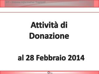 Attivit� di  Donazione  al  28 Febbraio  2014