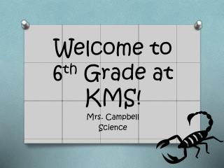 Welcome to  6 th  Grade at KMS!