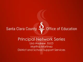 Principal Network Series Lisa Andrew, Ed.D Martha Martinez District and School Support Services