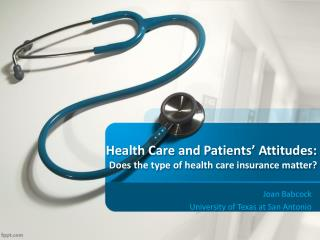Health Care and Patients� Attitudes: Does the type of health care insurance matter?